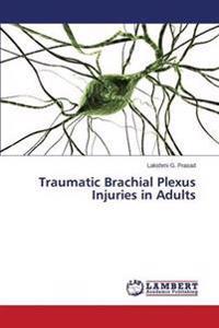 Traumatic Brachial Plexus Injuries in Adults