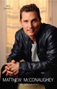 Matthew McConaughey - The Biography