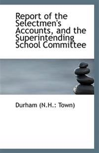 Report of the Selectmen's Accounts, and the Superintending School Committee