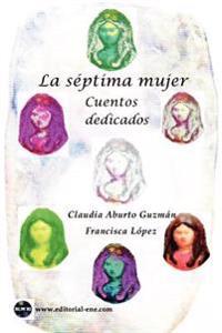 La Siptima Mujer: Cuentos Dedicados