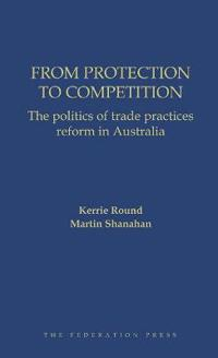 From Protection to Competition: The Politics of Trade Practices Reform in Australia