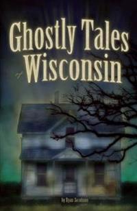 Ghostly Tales of Wisconsin