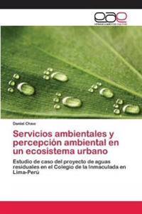 Servicios Ambientales y Percepcion Ambiental En Un Ecosistema Urbano