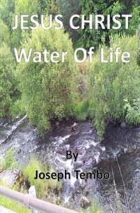 Jesus Christ: Water of Life
