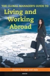 Global Manager's Guide to Living and Working Abroad: Eastern Europe and Asia