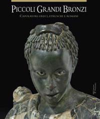 Piccoli Grandi Bronzi: Capolavori Greci, Etruschi E Romani Delle Collezioni Mediceo-Lorenesi Nel Museo Archeologico Nazionale Di Firenze