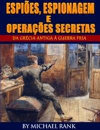 Espioes, Espionagem e Operacoes Secretas  - Da Grecia Antiga a Guerra Fria