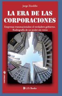 La Era de Las Corporaciones: Empresas Trasnacionales: El Verdadero Gobierno. Radiografia de Un Poder Sin Votos