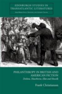 Philanthropy in British and American Fiction: Dickens, Hawthorne, Eliot and Howells