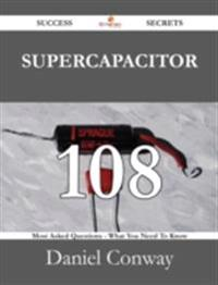 Supercapacitor 108 Success Secrets - 108 Most Asked Questions On Supercapacitor - What You Need To Know