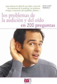 Los problemas de la audicion y del oido en 200 preguntas
