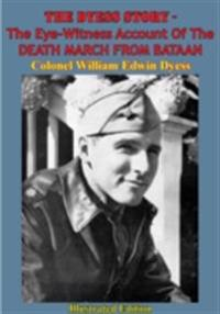 Dyess Story - The Eye-Witness Account Of The DEATH MARCH FROM BATAAN [Illustrated Edition]