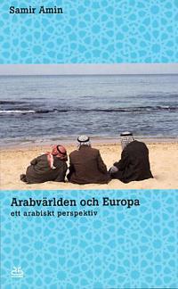 Arabvärlden och Europa : ett arabiskt perspektiv