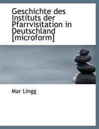 Geschichte Des Instituts Der Pfarrvisitation in Deutschland [Microform]