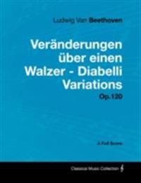 Ludwig Van Beethoven - VerAnderungen Aber einen Walzer - Diabelli Variations - Op.120 - A Full Score
