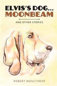 Elvis's Dog ... Moonbeam: And Other Stories