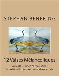 Stephan Beneking: 12 Valses Melancoliques - Series III - Dance of the Cranes: Beneking: Booklet with Piano Scores / Sheet Music of 12 Va