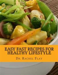 Easy Fast Recipes for Healthy Lifestyle: Learn a Few Tricks How to Make Healthy Easy Fast Recipes That Makes You Look Younger, Feel Better and Be Fitt