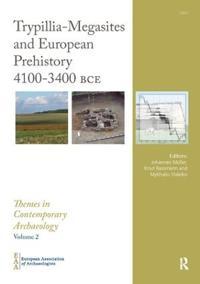 Trypillia Mega-Sites and European Prehistory 4100-3400 BCE