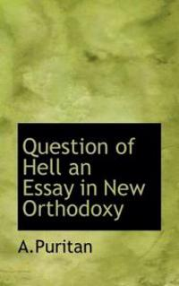 Question of Hell an Essay in New Orthodoxy
