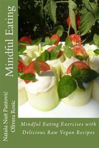 Mindful Eating: Mindful Eating Exercises with Delicious Raw Vegan Recipes