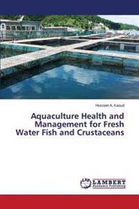Aquaculture Health and Management for Fresh Water Fish and Crustaceans