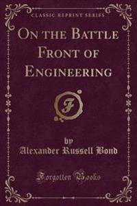 On the Battle Front of Engineering (Classic Reprint)