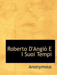 Roberto D'Angio E I Suoi Tempi