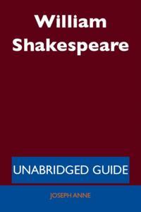 William Shakespeare - Unabridged Guide