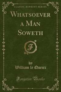 Whatsoever a Man Soweth (Classic Reprint)