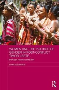 Women and the Politics of Gender in Post-Conflict Timor-Leste: Between Heaven and Earth