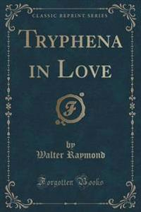 Tryphena in Love (Classic Reprint)