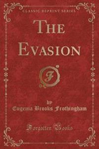 The Evasion (Classic Reprint)