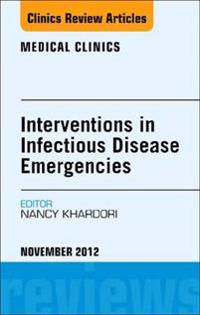 Interventions in Infectious Disease Emergencies, An Issue of Medical Clinics, E-Book