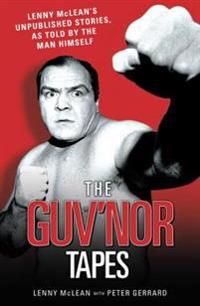 Guvnor Tapes - Lenny McLean's Unpublished Stories, As Told By The Man Himself