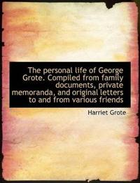 The Personal Life of George Grote. Compiled from Family Documents, Private Memoranda, and Original L