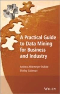 Practical Guide to Data Mining for Business and Industry