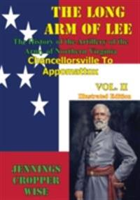 Long Arm of Lee: The History of the Artillery of the Army of Northern Virginia, Volume 2