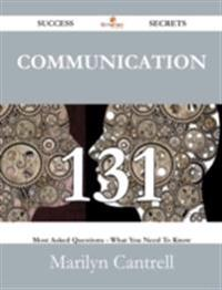 Communication 131 Success Secrets - 131 Most Asked Questions On Communication - What You Need To Know