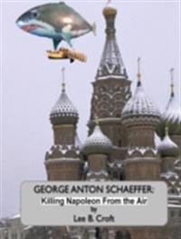 George Anton Schaeffer: Killing Napoleon From The Air