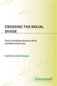 Crossing the Racial Divide: Close Friendships Between Black and White Americans