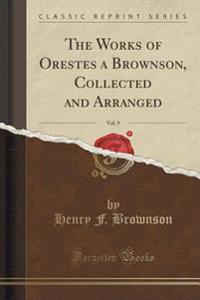 The Works of Orestes a Brownson, Collected and Arranged, Vol. 9 (Classic Reprint)