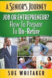 A Senior's Journey: Job or Entrepreneur? How to Prepare to Un-Retire