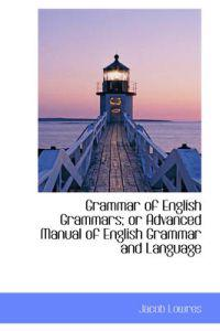 Grammar of English Grammars; or Advanced Manual of English Grammar and Language