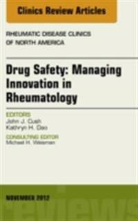 Drug Safety: Managing Innovation in Rheumatology, An Issue of Rheumatic Disease Clinics