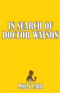 In Search of Dr Watson - A Sherlockian Investigation, A Biography of Sherlock Holmes' Partner