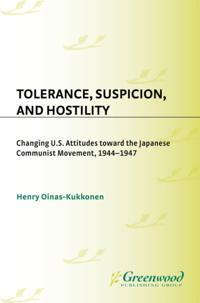 Tolerance, Suspicion, and Hostility: Changing U.S. Attitudes toward the Japanese Communist Movement, 1944-1947
