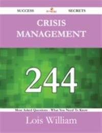 Crisis Management 244 Success Secrets - 244 Most Asked Questions On Crisis Management - What You Need To Know
