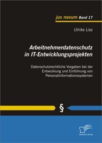 Arbeitnehmerdatenschutz in IT-Entwicklungsprojekten: Datenschutzrechtliche Vorgaben bei der Entwicklung und Einfuhrung von Personalinformationssystemen