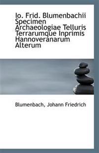 Io. Frid. Blumenbachii Specimen Archaeologiae Telluris Terrarumque Inprimis Hannoveranarum Alterum